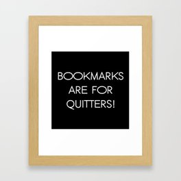 Bookmarks are for Quitters! Framed Art Print