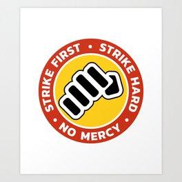 Strike first Strike Hard No Mercy Art Print