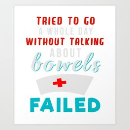 Nurse Humor Tried to Go Whole Day Without Talking about Bowels Art Print