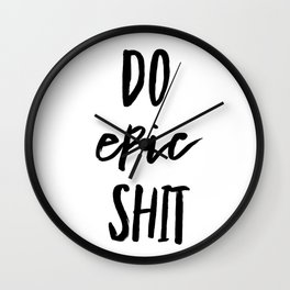 Do Epic Shit Wall Clock