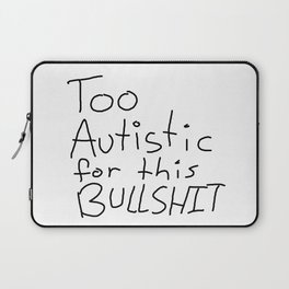Too Autistic for this Bullsh*t Laptop Sleeve