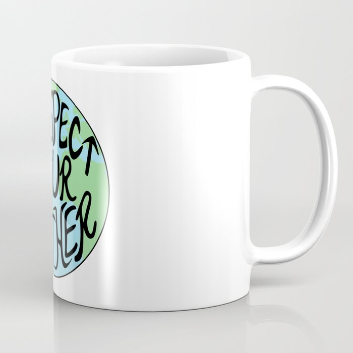 Respect Your Mother Earth Hand Drawn Coffee Mug