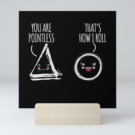 You Are Pointless That's How I Roll Mini Art Print