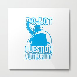 Do not question authority Blue Metal Print