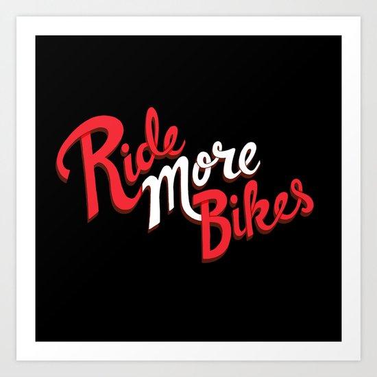 Ride More Bikes Art Print
