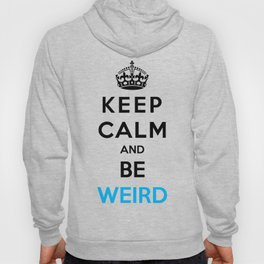 Keep Calm And Be Weird Hoody