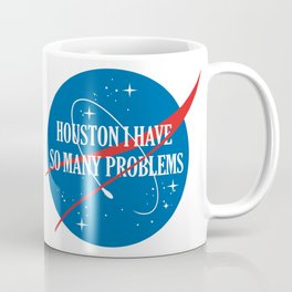 Houston I Have So Many Problems Coffee Mug