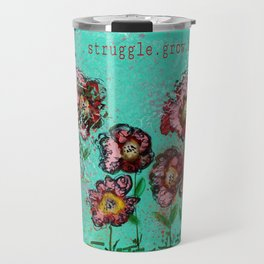 Struggle.Grow.Bloom.Repeat. Travel Mug
