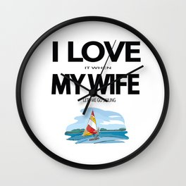 I Love it when my wife lets me go sailing Wall Clock