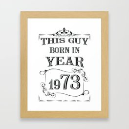 THIS GUY BORN IN YEAR 1973 Framed Art Print