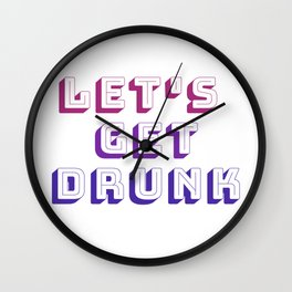 Let's Get Drunk Wall Clock