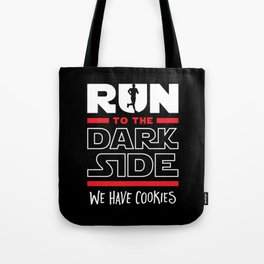 Run To The Dark Side, We Have Cookies Tote Bag