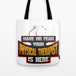 PT Have No Fear Your Physical Therapist is Here Tote Bag