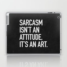 Sarcasm isn't an attitude, it's an art Laptop & iPad Skin