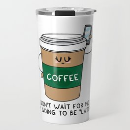 I'm going to be LATTE Travel Mug