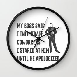 My Boss Said I Intimidate Coworkers Wall Clock