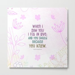 When I Saw You, I Fell in lLove Metal Print