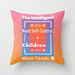The Intelligent Want Self-Control. Children Want Candy.  Throw Pillow