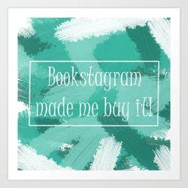 Bookstagram Made Me Art Print