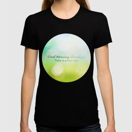 Good Morning Sunshine - Today is a new day T-shirt
