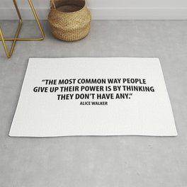 The most common way people give up their power is by thinking they don't have any. - Alice Walker Rug