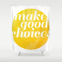 Make Good Choices Shower Curtain