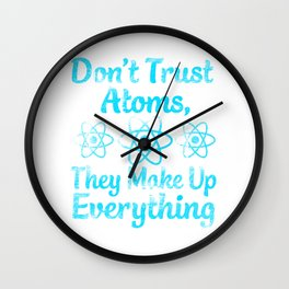 don't trust atoms they make everything up Wall Clock