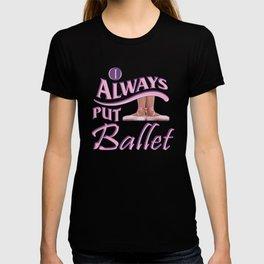 Always Put Ballet First Position Ballet Dance T-shirt