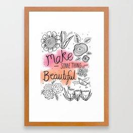Make something beautiful Framed Art Print