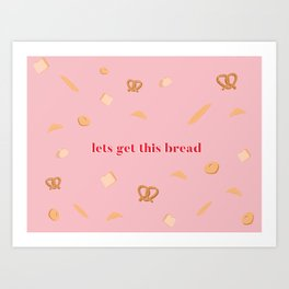 Let's get this bread Art Print