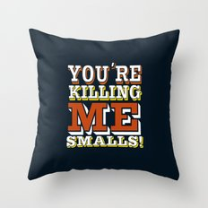 you're killing me smalls... funny sandlot the movie quote... Throw Pillow