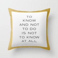 To Know and Not to Do is Not to Know at All Throw Pillow