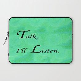 Talk. I'll Listen. Laptop Sleeve