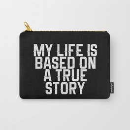 My life based on true story Carry-All Pouch