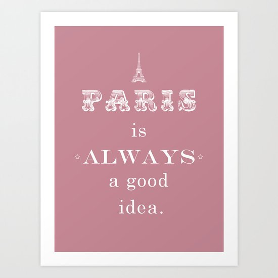 Paris is Always a Good Idea Art Print