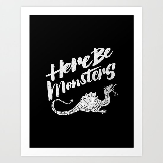 HERE BE MONSTERS Art Print