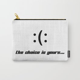 Happy or unhappy; the choice is yours. Carry-All Pouch