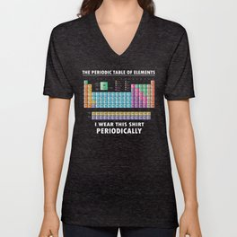 The periodic table of elements i wear this shirt periodically! Unisex V-Neck