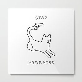 Stay hydrated... please Metal Print
