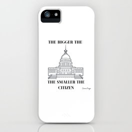The Bigger Government The Smaller Citizen iPhone Case