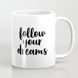 Follow Your Dreams, Black And White Art, Typography Poster, Inspirational Quote Coffee Mug