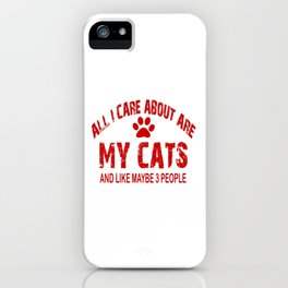 All I care about ARE my CATS !! iPhone Case