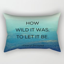 How Wild It Was To Let It Be - Inspirational Quote Rectangular Pillow