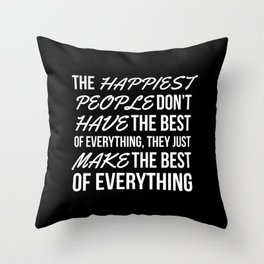 The Happiest People Don't Have the Best of Everything, They Just Make the Best of Everything (Black) Throw Pillow