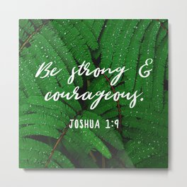Strong and Courageous Metal Print