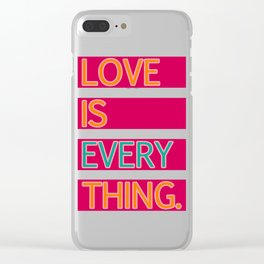 LOVE IS EVERYTHING. Clear iPhone Case