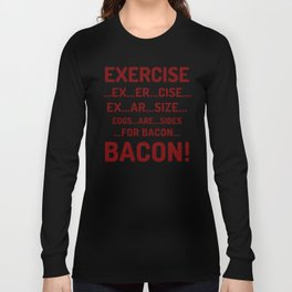 EXERCISE EGGS ARE SIDES FOR BACON (Crispy Red Brown) Long Sleeve T-shirt