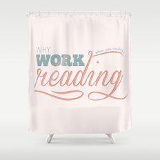 Why Work?  Shower Curtain