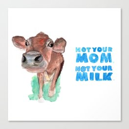 Not your Mom, not your milk. (vegan cow watercolor) - prints/clothing/wall tapestry/coffee mug/decor Canvas Print