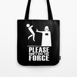 Please Don't Use The Force Tote Bag